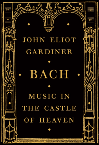 Bach. Musica in The Castle of Heaven. John Eliot Gardiner